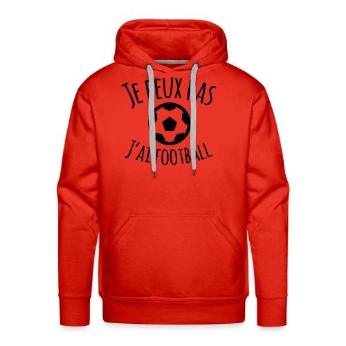 Je peux pas J ai football - Sweat-shirt à capuche Premium pour hommes
