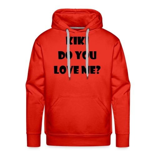Kiki do you love me? - Männer Premium Hoodie