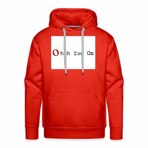 Ohhh Com On - Männer Premium Hoodie