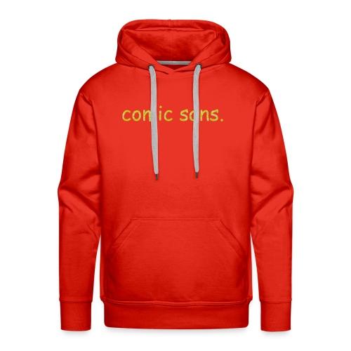 I do not like comic sans. - Men's Premium Hoodie