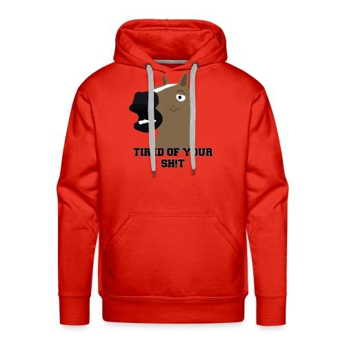 TIRED OF YOUR SH!T - Men's Premium Hoodie