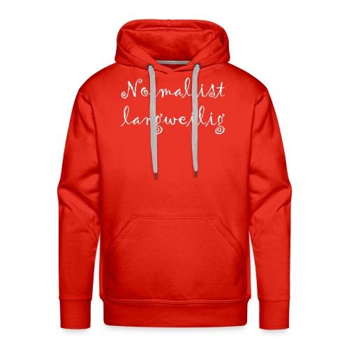 normal ist langweilig - Männer Premium Hoodie