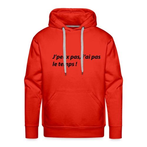 J'peux pas, j'ai pas le temps ! - Sweat-shirt à capuche Premium pour hommes