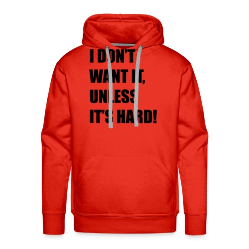 I DONT WANT IT UNLESS ITS HARD! - Mannen Premium hoodie