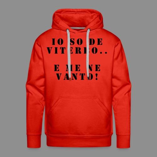 Magliette Io So De Viterbo E Me Ne Vanto - Felpa con cappuccio premium da uomo