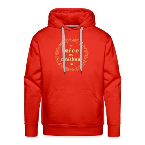 Be Nice it`s Christmas - Männer Premium Hoodie