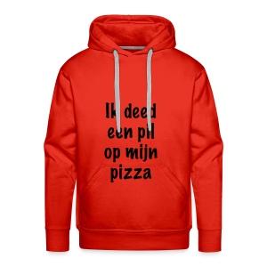 """""""Ik deed een pil op mijn pizza"""" - Mannen Premium hoodie"""