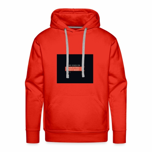 LIFE GOES ON EVEN IF DON'T WANT IT - Men's Premium Hoodie