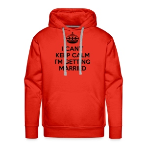 I can't keep calm I'm getting married - Mannen Premium hoodie