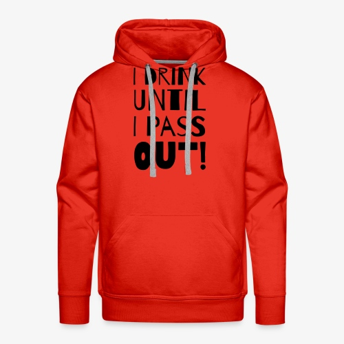 i drink until i pass out - Männer Premium Hoodie