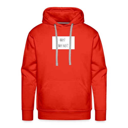 -Why? -Why not? - Men's Premium Hoodie