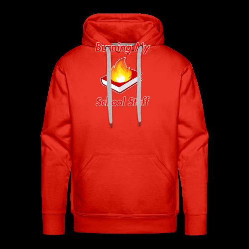 Burning My School Stuff Merchandise! - Miesten premium-huppari