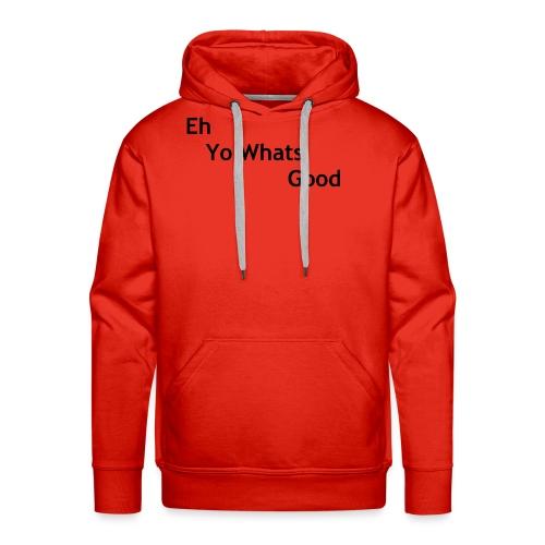Eh Yo Whats Good Hoodie - Men's Premium Hoodie