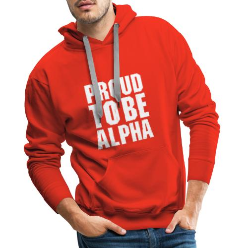 Proud to be Alpha - Männer Premium Hoodie