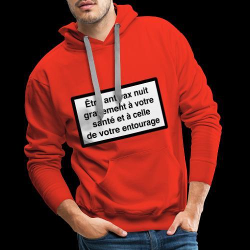 Etre antivax nuit gravement à la santé - Sweat-shirt à capuche Premium pour hommes