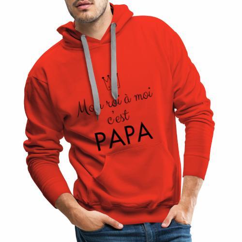 Mon Roi à moi c'est PAPA - Sweat-shirt à capuche Premium pour hommes