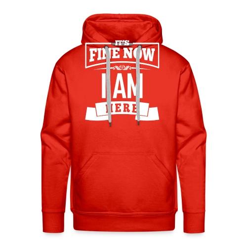 Its fine now - I am here - Männer Premium Hoodie