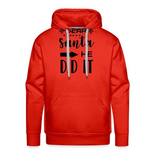 Dear Santa he did it - Men's Premium Hoodie