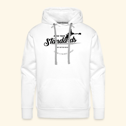 Raise your standards and get better results - Männer Premium Hoodie