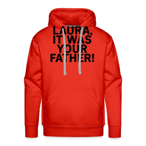 Laura it was your father - Männer Premium Hoodie