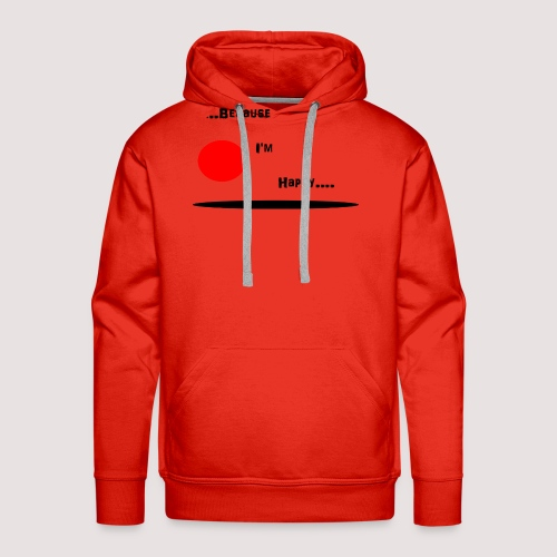 Because I'm Happy - Men's Premium Hoodie