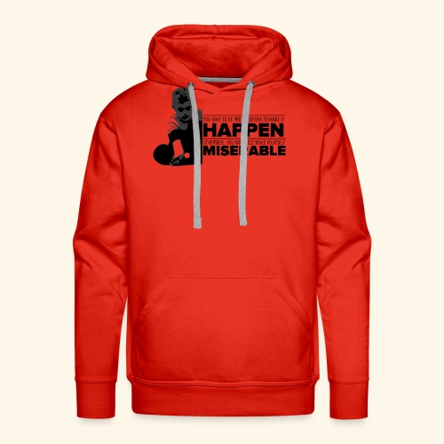 You have be pretty driven to make it happen - Männer Premium Hoodie
