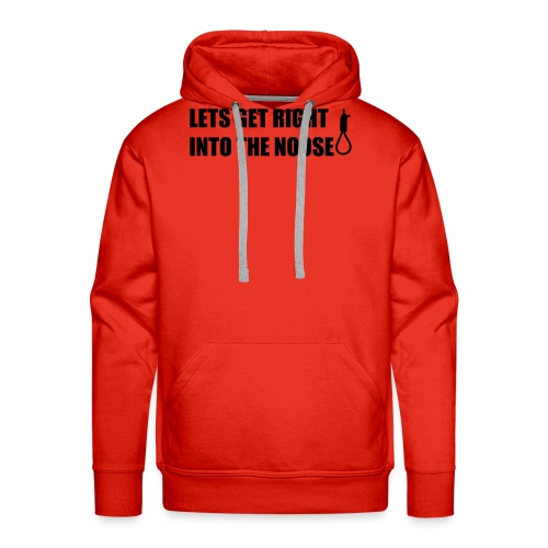 LETS GET RIGHT INTO THE NOOSE Cup - Men's Premium Hoodie