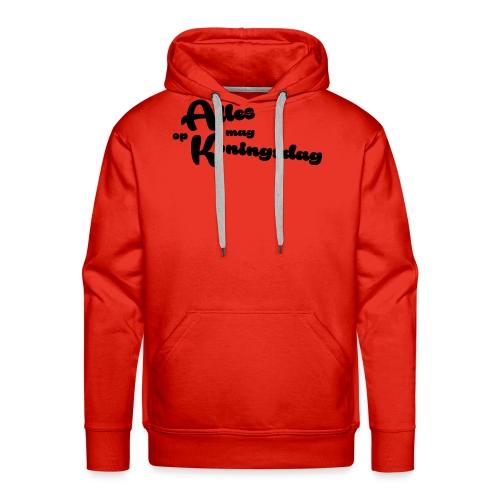 Alles mag op Koningsdag - Mannen Premium hoodie