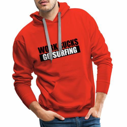work_sucks_go_surf - Sweat-shirt à capuche Premium pour hommes