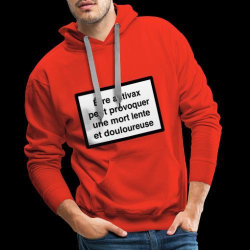 Être antivax provoque une mort lente - Sweat-shirt à capuche Premium pour hommes