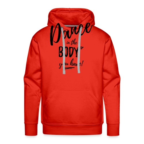 Dance in the Body you have - Männer Premium Hoodie