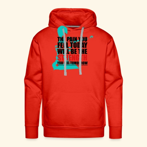 The pain feel today will be the STRENGTH - Männer Premium Hoodie