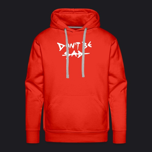 DONT BE SAD - Männer Premium Hoodie