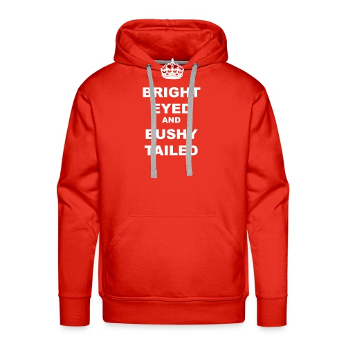 BRIGHT EYED AND BUSHY TAILED - Men's Premium Hoodie