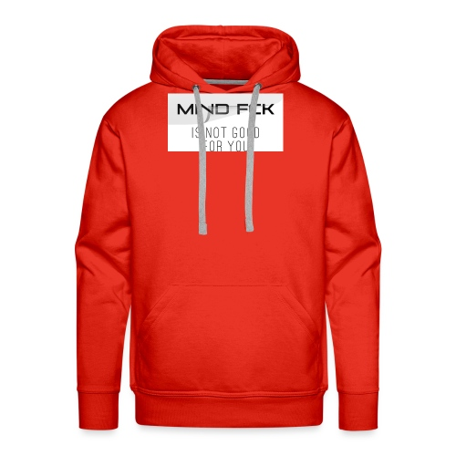 Mind fck is not good for you - Männer Premium Hoodie