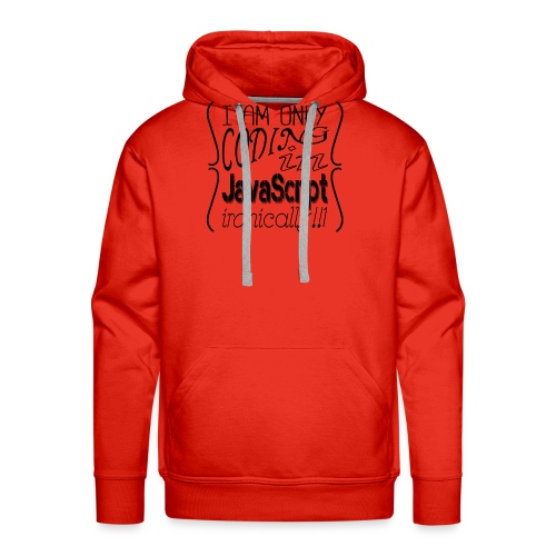 I am only coding in JavaScript ironically!!1 - Men's Premium Hoodie