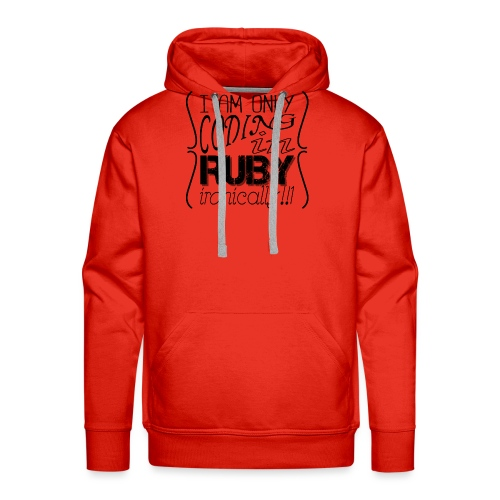 I am only coding in Ruby ironically!!1 - Men's Premium Hoodie