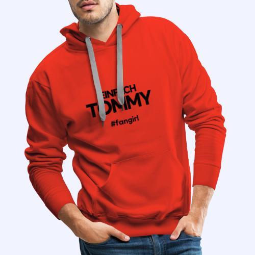 Einfach Tommy / #fangirl / Black Font - Männer Premium Hoodie