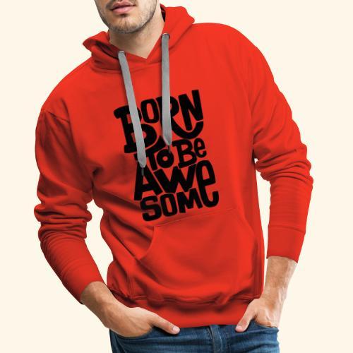 Born to be awseome 001 - Mannen Premium hoodie