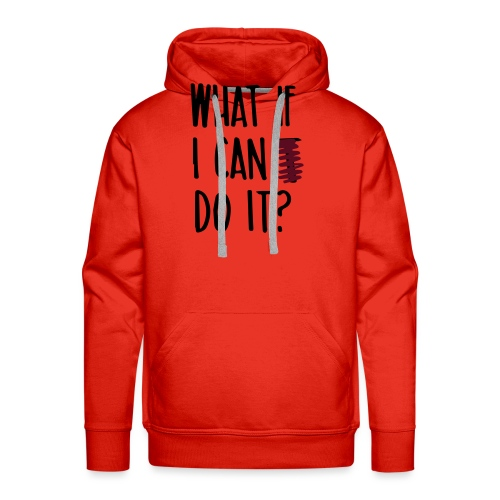 What if i can do it (Spruch) - Männer Premium Hoodie