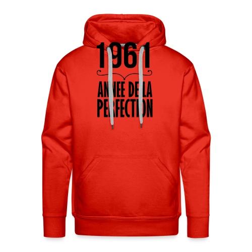 1961-année de la perfection - Sweat-shirt à capuche Premium pour hommes