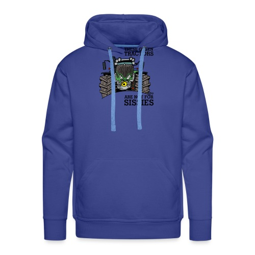 these green tractors are not for sissies - Mannen Premium hoodie