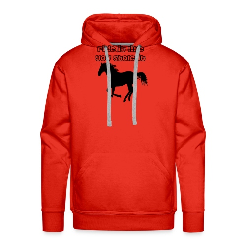 Ride it like you stole it! - Men's Premium Hoodie