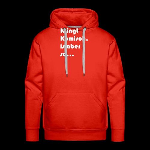 Klingt Komisch - Männer Premium Hoodie