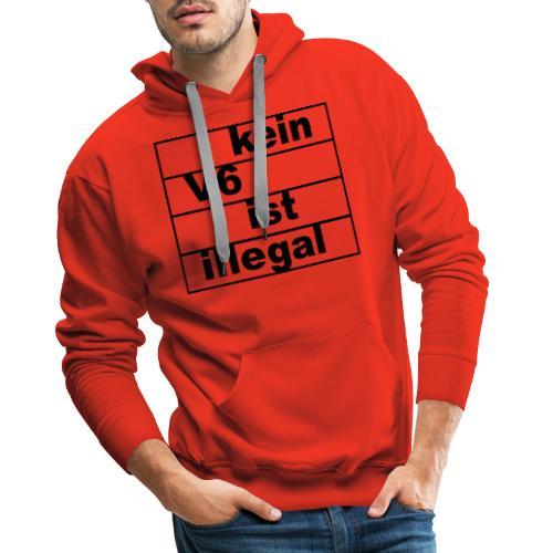 kein v6 ist illegal - Männer Premium Hoodie