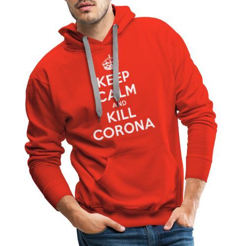 KEEP CALM and KILL CORONA - Männer Premium Hoodie