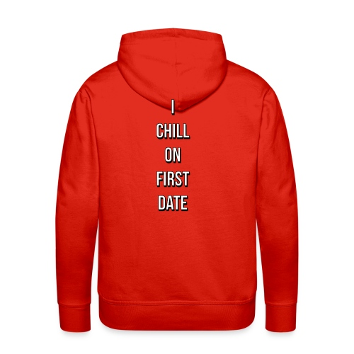 I CHILL ON FIRST DATE - Premium hettegenser for menn