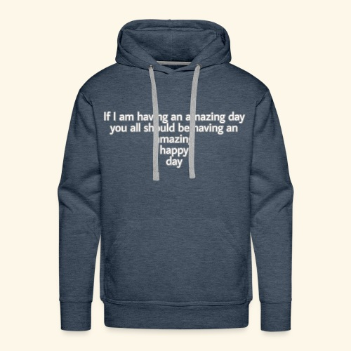 Have an amazing day - Männer Premium Hoodie