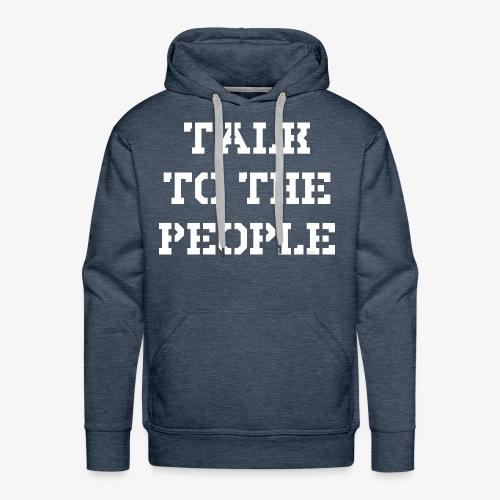 Talk to the people - weiß - Männer Premium Hoodie