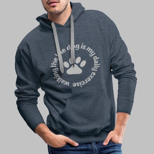 Walking the dog is my daily exercise - Männer Premium Hoodie